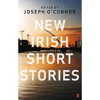 New Irish Short Stories by Various & Edited by Joseph O Connor