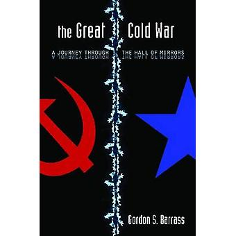 The Great Cold War - A Journey Through the Hall of Mirrors by Gordon S