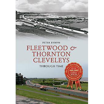 Fleetwood & Thornton Cleveleys Through Time by Peter Byrom - 9781