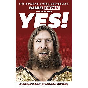 Yes! - My Improbable Journey to the Main Event of Wrestlemania by Dani