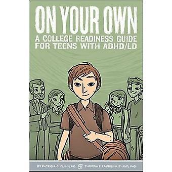 Op uw eigen - College bereidheid gids voor kinderen en jongeren met ADHD/LDAPM door P