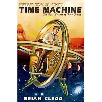 Build Your Own Time Machine: The Real Science of Time Travel