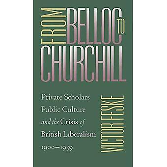 Von Belloc nach Churchill: Private Gelehrten, öffentliche Kultur und die Krise des britischen Liberalismus, 1900-1939