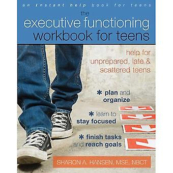 Executive Functioning Workbook for Teens: Help for Unprepared, Late, and Scattered Teens (Teen Instant Help)