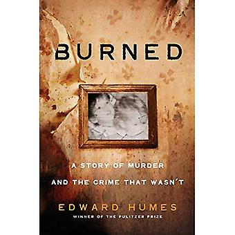 Burned: A True Story of a� Murder and the Crime That� Wasn't