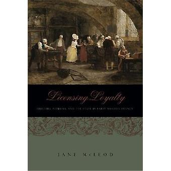 Licensing lojalitet skrivare beskyddare och staten i tidiga moderna Frankrike av McLeod & Jane