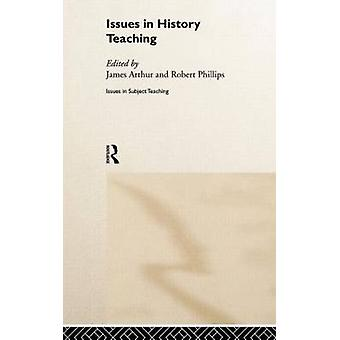 Issues in History Teaching by Arthur & James