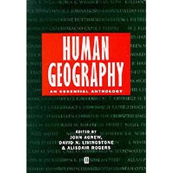 Human Geography by Edited by John A Agnew & Edited by David J Livingstone & Edited by Alisdair Rogers