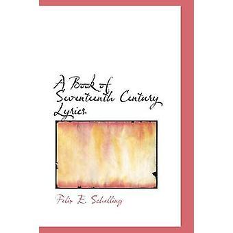 A Book of Seventeenth Century Lyrics by Schelling & Felix E.