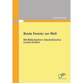 Bunte Fenster Zur Welt Mit Bilderbuchern Interkulturelles Lernen Fordern by Rudolph & Saskia