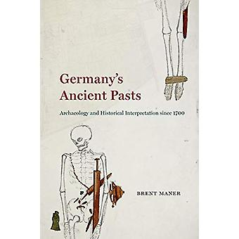 Germany's Ancient Pasts - Archaeology and Historical Interpretation Si
