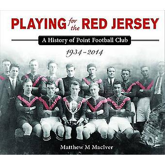 Playing for the Red Jersey - A History of Point Football Club 1934-201