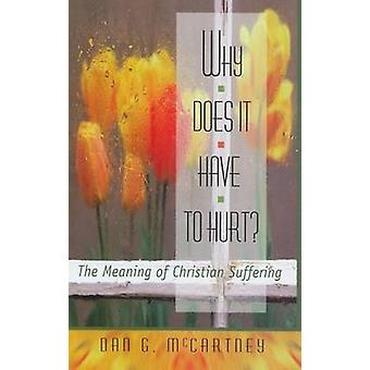 Why Does it Have to Hurt? - The Meaning of Christian Suffering by Dan