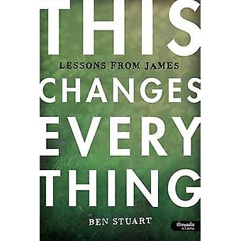 This Changes Everything - Member Book - Lessons from James by Ben Stua