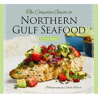 The Complete Guide to Northern Gulf Seafood by Tom Bailey - 978145561