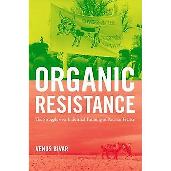 Organic Resistance - The Struggle over Industrial Farming in Postwar F