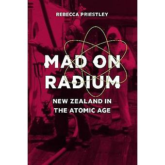 Mad on Radium - New Zealand in the Atomic Age by Rebecca Priestley - 9