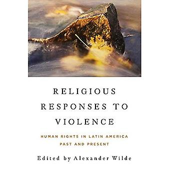 Religious Responses to Violence: Human Rights in Latin America and Present (From the Helen Kellogg Institute for...