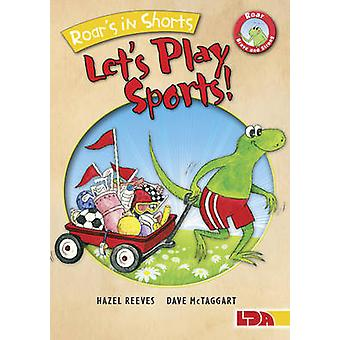 Roar's in Shorts - Let's Play Sports! by Hazel Reeves - Dave McTaggar