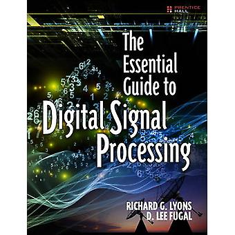 The Essential Guide to Digital Signal Processing by Richard G. Lyons