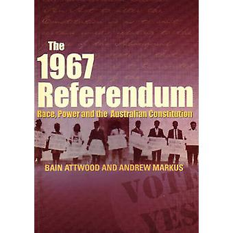 The 1967 Referendum - Race - Power and the Australian Constitution by