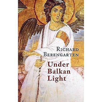 Under Balkan Light The Balkan Trilogy Vol. 3 by Berengarten & Richard