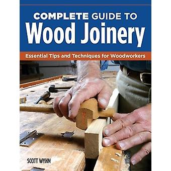 Complete Guide to Wood Joinery by Scott Wynn
