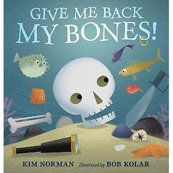 Give Me Back My Bones by Kim Norman