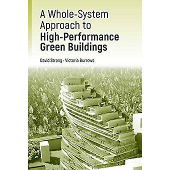 A WholeSystem Approach to HighPerformance Green Buildings by Strong & DavidBurrows & Victoria