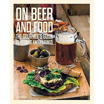 On Beer and Food - The Gourmet's Guide to Recipes and Pairings by Thom