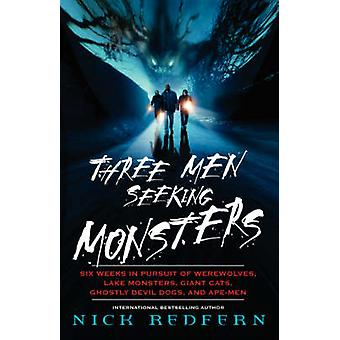 Three Men Seeking Monsters Six Weeks in Pursuit of Werewolves Lake Monsters Giant Cats Ghostly Devil Dogs and ApeMen by Redfern & Nick