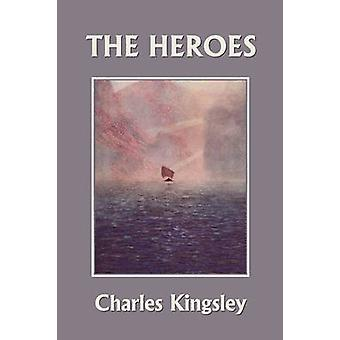 The Heroes Illustrated Edition Yesterdays Classics by Kingsley & Charles