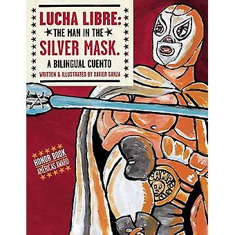 Lucha Libre - The Man in the Silver Mask - A Bilingual Cuento by Xavier