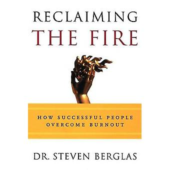 Reclaiming the Fire by Berglas & Steven