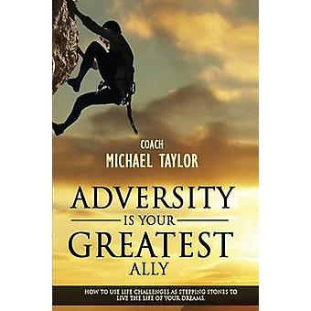 Adversity Is Your Greatest Ally by Taylor & Michael Wayne