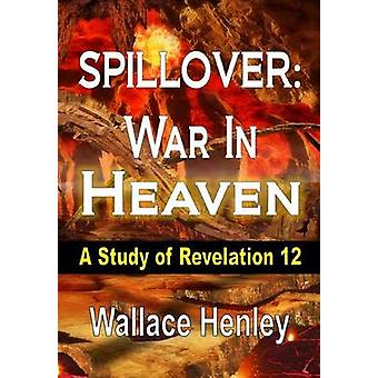 Spillover War in Heaven A Study of Revelation 12 by Henley & Wallace