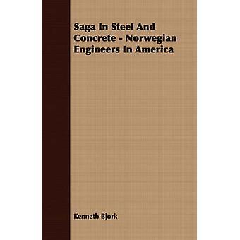 Saga In Steel And Concrete  Norwegian Engineers In America by Bjork & Kenneth