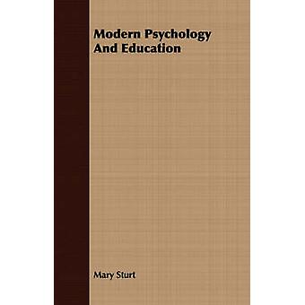 Modern Psychology And Education by Sturt & Mary