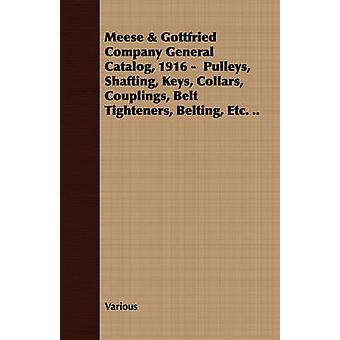Meese  Gottfried Company General Catalog 1916   Pulleys Shafting Keys Collars Couplings Belt Tighteners Belting Etc. .. by Various