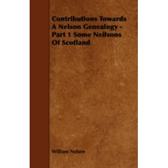 Contributions Towards a Nelson Genealogy  Part 1 Some Neilsons of Scotland by Nelson & William