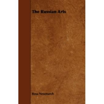 The Russian Arts by Newmarch & Rosa