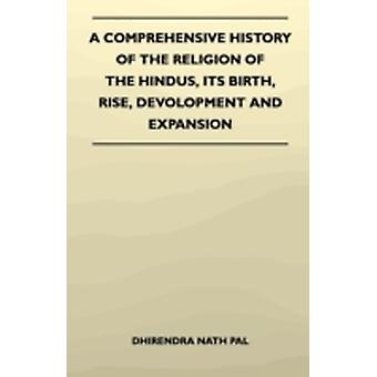 A Comprehensive History Of The Religion Of The Hindus Its Birth Rise Devolopment And Expansion by Pal & Dhirendra Nath