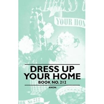 Dress Up Your Home  Book No. 212 by Anon