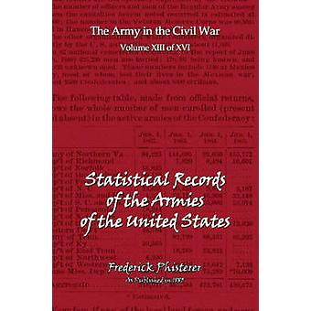 The Statistical Records of the Armies of the United States by Phisterer & Frederick