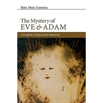The Mystery of Eve and Adam A Prophetic Critique of the Monarchy by Ron MoeLobeda