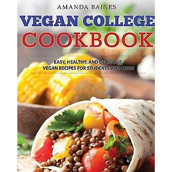 Vegan College Cookbook Easy Healthy and Delicious Vegan Recipes for Students and More by Baines & Amanda