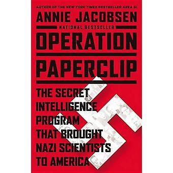 Operation Paperclip The Secret Intelligence Program that Brought Nazi Scientists to America by Jacobsen & Annie