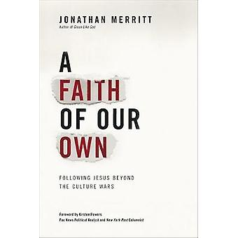 A Faith of Our Own Following Jesus Beyond the Culture Wars by Merritt & Jonathan