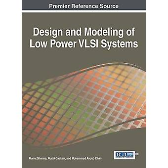 Design and Modeling of Low Power VLSI Systems by Sharma & Manoj