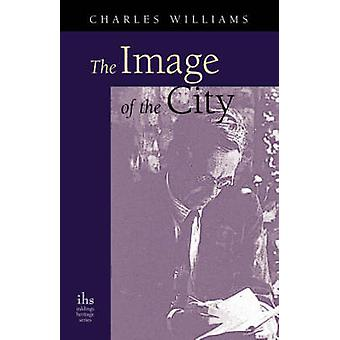 The Image of the City and Other Essays by Williams & Charles